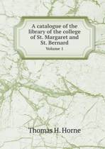 A Catalogue of the Library of the College of St. Margaret and St. Bernard Volume 1