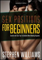 Sex Positions For Beginners: Surefire Hot Sex Tips To Achieve Mind Blowing Explosive Orgasms