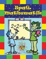 Spa� Mathematik: Aktivit�tsbuch f�r Kinder von 6-10 Jahren. Entwickle das logische Denken von Kindern!