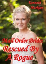Mail Order Bride: Rescued By A Rogue: A Historical Mail Order Bride Western Victorian Romance (Rescued Mail Order Brides Book 1)