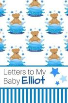 Letters to My Baby Elliot: Personalized Journal for New Mommies with Baby Boy Name
