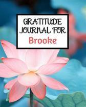 Gratitude Journal For Brooke: Gratitude Journal / Notebook / Diary / Gratitude Journal For Women / Gratitude Journal For Kids / Gratitude Journal an