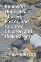 Renewed Hope - For Abused, Foster, and Adopted Children and their Parents