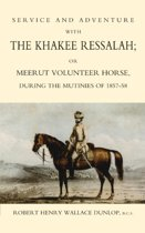 Service and Adventure with the Khakee Ressalah or Meerut Volunteer Horse During the Mutiners of 1857-58