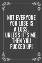 Not Everyone You Lose Is a Loss. Unless It's Me. Then You Fucked Up!: : Funny Sarcastic Office Gag Gifts For Coworkers Birthday, Christmas Holiday Gif