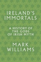Ireland's Immortals: A History of the Gods of Irish Myth
