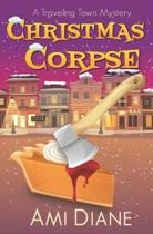 Christmas Corpse (A Traveling Town Mystery)