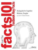 Studyguide for Cognition by Whitman, Douglas, ISBN 9780470914151