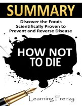 Summary: How Not to Die: Discover the Foods Scientifically Proven to Prevent and Reverse Disease