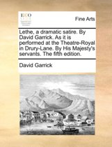 Lethe, a Dramatic Satire. by David Garrick. as It Is Performed at the Theatre-Royal in Drury-Lane. by His Majesty's Servants. the Fifth Edition