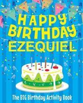 Happy Birthday Ezequiel - The Big Birthday Activity Book