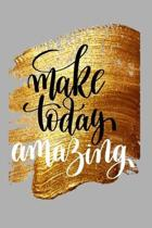 Make Today Amazing Blank Paper Notebook Perfect for Writing Doodling, Sketching, Planning, Memos, Travelling, Goals & Ideas