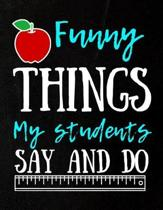 Funny Things My Students Say And Do; Journal Notebook & Gift Idea For Preschool Pre K & Kindergarten Teachers To Write In For Men And Women