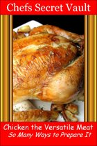 Chicken the Versatile Meat: So Many Ways to Prepare It