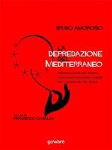 La depredazione del Mediterraneo. Irresponsabilità dell'Europa, capitalismo predatorio e guerre per il dominio nel XXI secolo