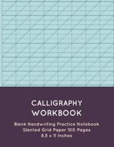Calligraphy Workbook: Blank Handwriting Practice Notebook Slanted Grid Paper 100 Pages 8.5 x 11 Inches (Volume 4)