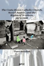 The Costa Rican Catholic Church, Social Justice, and the Rights of Workers, 1979-1996
