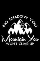 No Shadow You Won't Light Up Mountain You Won't Climb Up