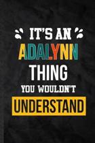 It's an Adalynn Thing You Wouldn't Understand: Blank Practical Personalized Adalynn Lined Notebook/ Journal For Favorite First Name, Inspirational Say