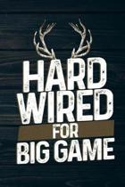 Hard Wired for Big Game