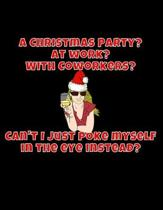 A Christmas Party? At Work? With Coworkers? Can't I Just Poke Myself In The Eye Instead?: Funny Secret Santa Gag Gift - Blank Book - Novelty Christmas