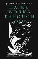 Haiku Works Through You