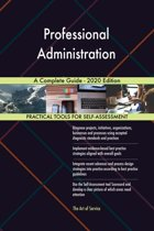 Professional Administration A Complete Guide - 2020 Edition