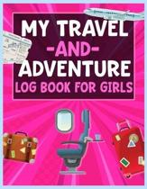My Travel and Adventure Log Book For Girls: Children's Trip and Vacation Activity Book to write down memories from traveling