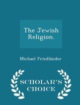 The Jewish Religion - Scholar's Choice Edition