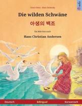 Die Wilden Schw ne - Yasaengui Baekjo. Zweisprachiges Kinderbuch Nach Einem M rchen Von Hans Christian Andersen (Deutsch - Koreanisch)