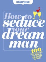Cosmopolitan: How to Seduce Your Dream Man: 100 strategies for bringing Mr Right to Heel.