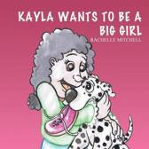 Kayla Wants to Be a Big Girl