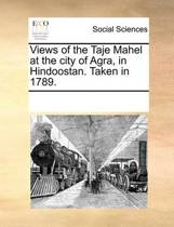 Views of the Taje Mahel at the City of Agra, in Hindoostan. Taken in 1789.