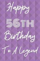 Happy 56th Birthday To A Legend: Funny 56th Birthday Gift Journal / Notebook / Diary Quote (6 x 9 - 110 Blank Lined Pages)