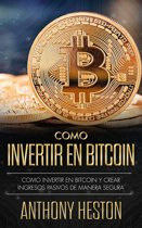 Como Invertir en Bitcoin: Como crear de forma segura ingresos pasivos estables y a largo plazo invirtiendo en Bitcoin