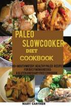 The Paleo Slowcooker Diet Cookbook