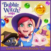 Bubble Witch Saga 2 Game: Guide With Extra Bubble Tips!