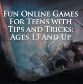 Fun Online Games For Teens with Tips and Tricks: Ages 13 And Up