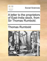 A Letter to the Proprietors of East-India Stock, from Sir Thomas Rumbold.