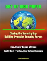 Art of War Paper: Closing the Security Gap - Building Irregular Security Forces, Iraq, Dhofar Region of Oman, North-West Frontier, Host Nation Decisions