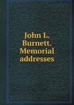 John L. Burnett. Memorial Addresses