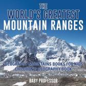 The World's Greatest Mountain Ranges - Geography Mountains Books for Kids Children's Geography Book