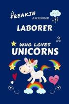 A Freakin Awesome Laborer Who Loves Unicorns: Perfect Gag Gift For An Laborer Who Happens To Be Freaking Awesome And Loves Unicorns! - Blank Lined Not
