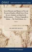 Secret Memoirs and Manners of Several Persons of Quality of Both Sexes. from the New Atalantis, an Island in the Mediterranean. ... Written Originally in Italian. ... the Sixth Edition. of 4; Volume 2