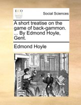 A Short Treatise on the Game of Back-Gammon. ... by Edmond Hoyle, Gent