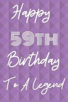 Happy 59th Birthday To A Legend: Funny 59th Birthday Gift Journal / Notebook / Diary Quote (6 x 9 - 110 Blank Lined Pages)