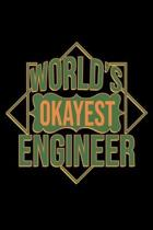 World's okayest engineer: Notebook - Journal - Diary - 110 Lined pages - 6 x 9 in - 15.24 x 22.86 cm - Doodle Book - Funny Great Gift