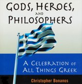 Gods, Heroes, And Philosophers: A Celebration Of All Things Greek