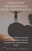 Creating Unstoppable Self-Confidence: Master Self-Confidence, Eliminate Anxiety & Panic Attacks, Improve Communication Skills & Influence People