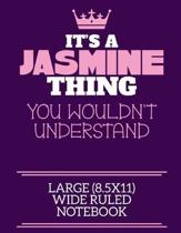 It's A Jasmine Thing You Wouldn't Understand Large (8.5x11) Wide Ruled Notebook: A cute notebook or notepad to write in for any book lovers, doodle wr